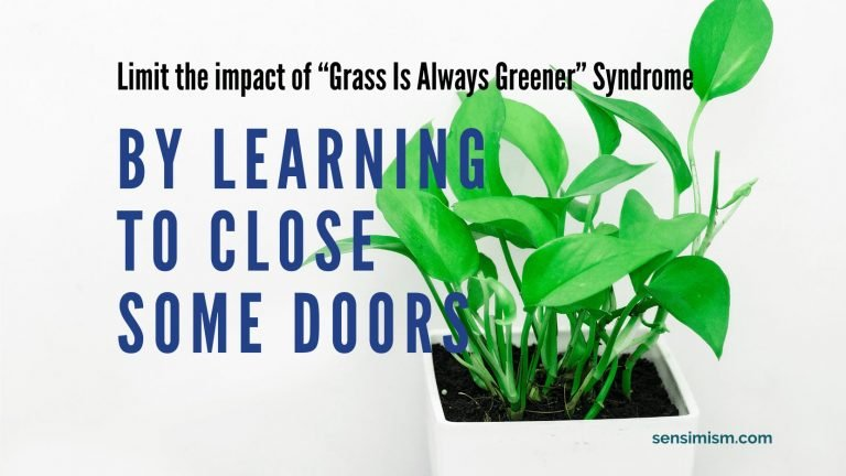 "How to limit the impact of ""Grass is always greener syndrome"" by closing some doors"