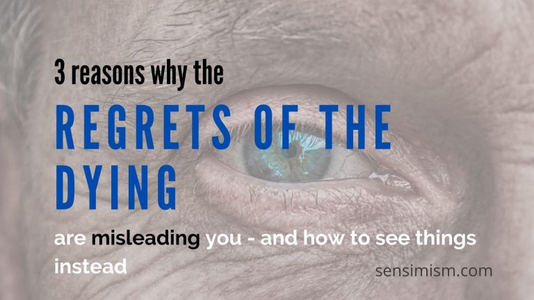 "3 reasons why the ""regrets of the dying"" are misleading you + how to avoid that"